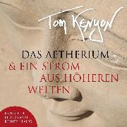 Cover-Bild zu Das Aetherium & Ein Strom aus höheren Welten (Audio Download) von Kenyon, Tom