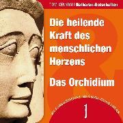 Cover-Bild zu Die heilende Kraft des menschlichen Herzens & Das Orchidium (Audio Download) von Kenyon, Tom