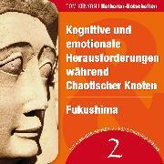 Cover-Bild zu Kognitive und emotionale Herausforderungen während Chaotischer Knoten & Fukushima (Audio Download) von Kenyon, Tom
