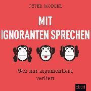 Cover-Bild zu Mit Ignoranten sprechen (Audio Download) von Modler, Peter