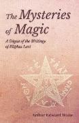 Cover-Bild zu The Mysteries of Magic - A Digest of the Writings of Eliphas Levi (eBook) von Waite, Arthur Edward