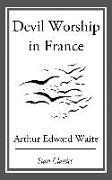 Cover-Bild zu Devil Worship in France (eBook) von Waite, Arthur Edward