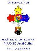 Cover-Bild zu Some Deeper Aspects Of Masonic Symbolism (eBook) von Waite, Arthur Edward