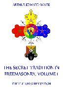 Cover-Bild zu The Secret Tradition In Freemasonry, Volume 1 (eBook) von Waite, Arthur Edward