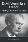 Cover-Bild zu Devil-Worship in France: The Question of Lucifer von Waite, Arthur Edward