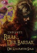 Cover-Bild zu Brak, Der Barbar - Die Komplette Saga (eBook) von Jakes, John