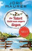 Cover-Bild zu Am Tatort bleibt man ungern liegen (eBook) von Maurer, Jörg