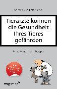 Cover-Bild zu Tierärzte können die Gesundheit Ihres Tieres gefährden von Ziegler, Jutta