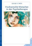 Cover-Bild zu Hochsensible Menschen in der Psychotherapie von Aron, Elaine N.