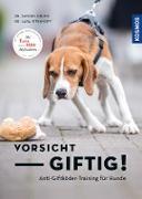 Cover-Bild zu Vorsicht, giftig! Anti-Giftköder-Training für Hunde (eBook) von Bruns, Sandra