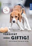 Cover-Bild zu Vorsicht, giftig! Anti-Giftködertraining für Hunde von Bruns, Sandra