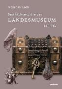 Cover-Bild zu Geschichten, die das Landesmuseum schrieb von Loeb, François