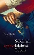 Cover-Bild zu Solch ein zephyrleichtes Leben von Hucke, Petra