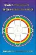 Cover-Bild zu Seelen-Strahlen-Kinder von Frick Albrecht, Ursula M.