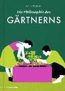 Cover-Bild zu Die Philosophie des Gärtnerns von Stolz, Blanka (Hrsg.)