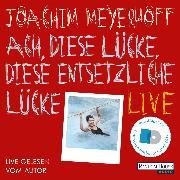 Cover-Bild zu Ach, diese Lücke, diese entsetzliche Lücke. Live (Audio Download) von Meyerhoff, Joachim