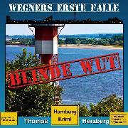 Cover-Bild zu Blinde Wut - Wegners erste Fälle - Hamburg Krimi, (ungekürzt) (Audio Download) von Herzberg, Thomas