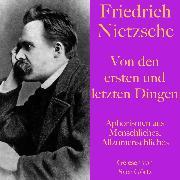 Cover-Bild zu Friedrich Nietzsche: Von den ersten und letzten Dingen (Audio Download) von Nietzsche, Friedrich