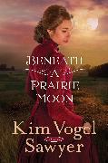 Cover-Bild zu Beneath a Prairie Moon (eBook) von Vogel Sawyer, Kim
