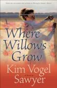 Cover-Bild zu Where Willows Grow (eBook) von Sawyer, Kim Vogel