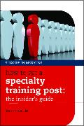 Cover-Bild zu How to Get a Specialty Training Post von Lim, Danny C. G. (Cardiology Specialty Trainee, Nothern Deanery, Queen Elizabeth Hospital, Gateshead, UK)