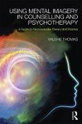Cover-Bild zu Using Mental Imagery in Counselling and Psychotherapy (eBook) von Thomas, Valerie