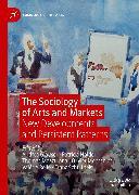 Cover-Bild zu The Sociology of Arts and Markets (eBook) von Glauser, Andrea (Hrsg.)