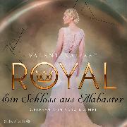 Cover-Bild zu Royal 3: Ein Schloss aus Alabaster (Audio Download) von Fast, Valentina