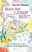 Cover-Bild zu Mach dein Leben bunt (eBook) von Werner, Kerstin