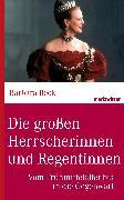 Cover-Bild zu Die großen Herrscherinnen und Regentinnen (eBook) von Beck, Dr. Barbara
