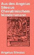 Cover-Bild zu Aus des Angelus Silesius Cherubinischem Wandersmann (eBook) von Silesius, Angelus