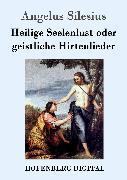 Cover-Bild zu Heilige Seelenlust oder geistliche Hirtenlieder (eBook) von Silesius, Angelus