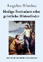 Cover-Bild zu Heilige Seelenlust oder geistliche Hirtenlieder von Silesius, Angelus