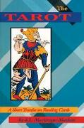 Cover-Bild zu The Tarot: A Short Treatise on Reading Cards von Mathers, S. L. MacGregor