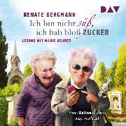 Cover-Bild zu Ich bin nicht süß, ich hab bloß Zucker (Audio Download) von Bergmann, Renate