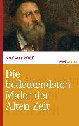 Cover-Bild zu Die bedeutendsten Maler der Alten Zeit (eBook) von Wolf, Norbert