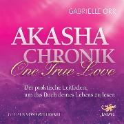 Cover-Bild zu Akasha Chronik - One True Love (Audio Download) von Orr, Gabrielle