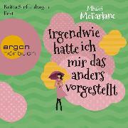 Cover-Bild zu Irgendwie hatte ich mir das anders vorgestellt (Ungekürzte Lesung) (Audio Download) von McFarlane, Mhairi