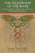 Cover-Bild zu The Fellowship of the River: A Medical Doctor's Exploration into Traditional Amazonian Plant Medicine von Tafur, Joseph