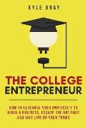 Cover-Bild zu The College Entrepreneur: How to leverage your university to build a business, escape the rat race and live life on your terms von Gray, Kyle