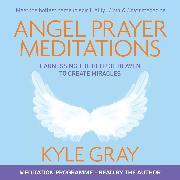 Cover-Bild zu Angel Prayer Meditations (Audio Download) von Gray, Kyle