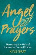 Cover-Bild zu Angel Prayers: Harnessing the Help of Heaven to Create Miracles von Gray, Kyle