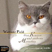 Cover-Bild zu Von Katzen und anderen Menschen (Ungekürzt) (Audio Download) von Fuld, Werner