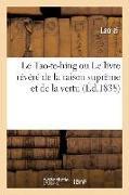 Cover-Bild zu Lao Zi: Le Tao-te-hing ou Le livre révéré de la raison suprême et de la vertu