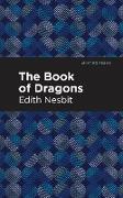 Cover-Bild zu The Book of Dragons (eBook) von Nesbit, Edith