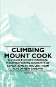 Cover-Bild zu Climbing Mount Cook - A Collection of Historical Mountaineering Accounts of Expeditions to the Southern Alps of New Zealand (eBook) von Various