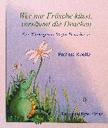 Cover-Bild zu Wer nur Frösche küsst, versäumt die Drachen (eBook) von Koelle, Patricia