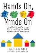 Cover-Bild zu Hands On, Minds on: How Executive Function, Motor, and Spatial Skills Foster School Readiness von Cameron, Claire E.