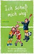 Cover-Bild zu Ich schieß mich weg! Die besten Fußballwitze, Sprüche und Scherzfragen für Kinder ab 9 von Butschkow, Ralf (Illustr.)