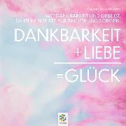Cover-Bild zu Dankbarkeit + Liebe = Glück (Audio Download) von Mair, Vera